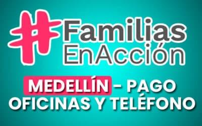 Familias en Acción Medellín, Pagos, Oficinas y Teléfonos
