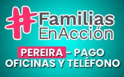 Familias en Acción Pereira – Pagos y Teléfonos